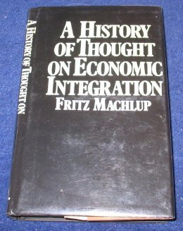 9780231042987: Machlup: A History of Thought on Economic Integration (Cloth)