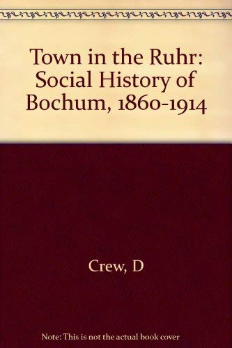 Town in the Ruhr: A Social History of Bochum, 1860-1914: Crew, David F.