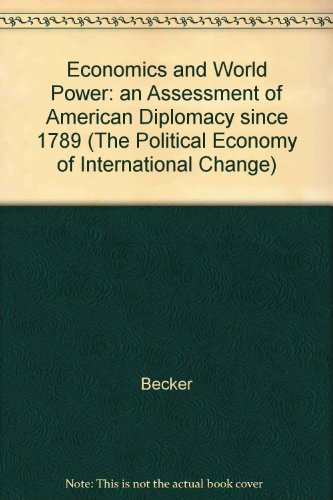 Economics and World Power: An Assessment of American Diplomacy Since 1789