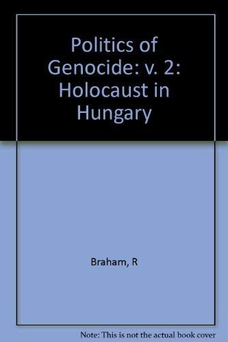 Politics of Genocide: v. 2: Holocaust in Hungary (0231043880) by Randolph L. Braham