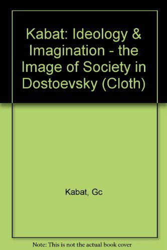 Ideology and Imagination: The Image of Society in Dostoevsky