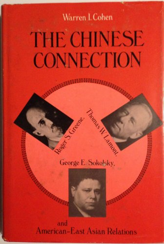 Chinese Connection: Roger S. Greene, Thomas W. Lamont, George E.: COHEN, WARREN I.