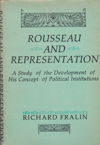 Rousseau and Representation: A Study of the Development of His Concept of Political Institutions: ...