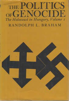 The Politics of Genocide: The Holocaust in Hungary Volume 1 and 2, I and II
