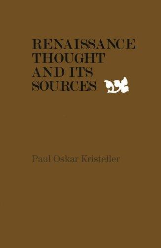 Renaissance Thought and its Sources: Kristeller, Paul Oskar