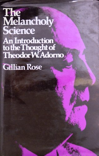 The Melancholy Science: An Introduction to the Thought of Theodor W. Adorno (European Perspectives)...