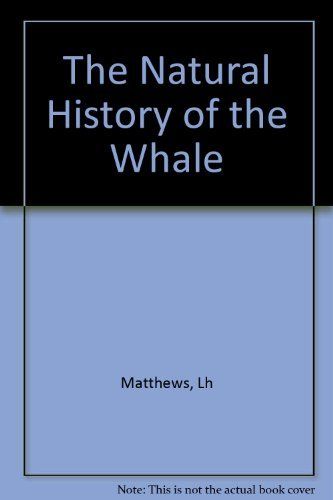 The Natural History of the Whale: Matthews, Leonard Harrison.
