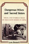 9780231046640: Dangerous Wives and Sacred Sisters: Social and Symbolic Roles of Women in Nepal