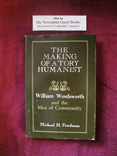9780231046688: The Making of a Tory Humanist: William Wordsworth and the Idea of Community