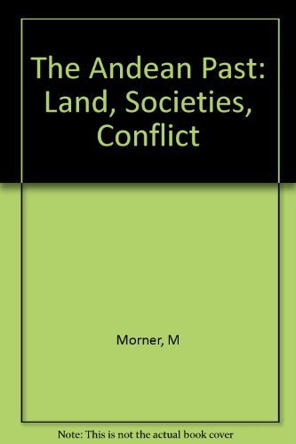 The Andean Past: Land, Societies, and Conflicts: Morner, Magnus