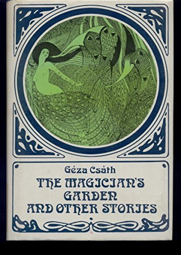 The Magician's Garden and Other Stories: Geza Csath