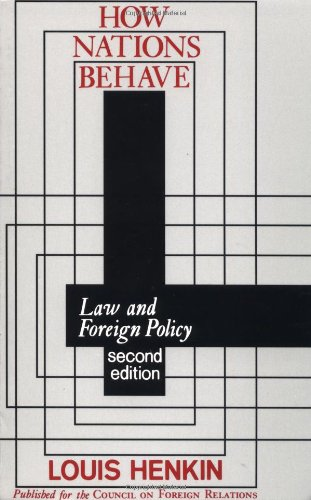 How Nations Behave : Law and Foreign: Louis Henkin