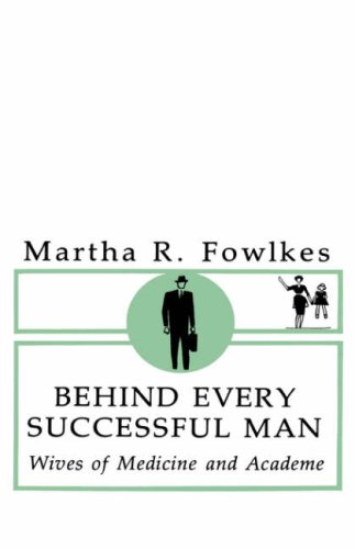 Behind Every Successful Man: Wives of Medicine and Academe: Fowlkes, Martha R.