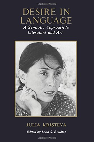 Desire in Language: A Semiotic Approach to: Julia Kristeva; Editor-Leon