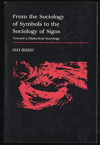 9780231048446: From the Sociology of Symbols to the Sociology of Signs: Toward a Dialectical Sociology