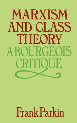 Marxism and Class Theory: A Bourgeois Critique: Frank Parkin