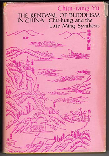 The Renewal of Buddhism in China : Chu-Hung and the Late Ming Synthesis
