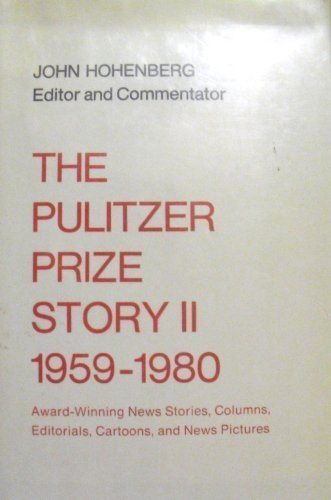 9780231049788: The Pulitzer Prize Story II: Award-Winning News Stories, Columns, Editorials, Cartoons and News Pictures, 1959-1980