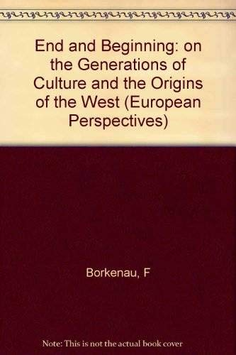 9780231050678: End and Beginning: On the Generations of Cultures and the Origins of the West (European Perspectives)