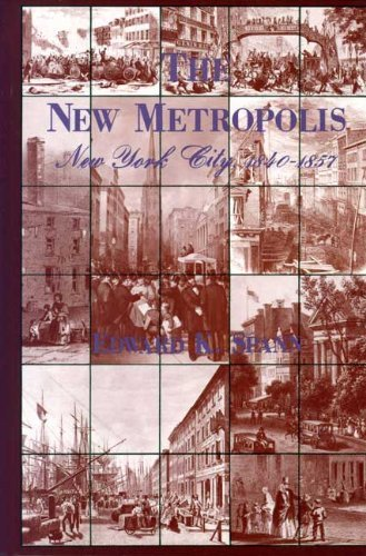 THE NEW METROPOLIS. New York City 1840 - 1857.
