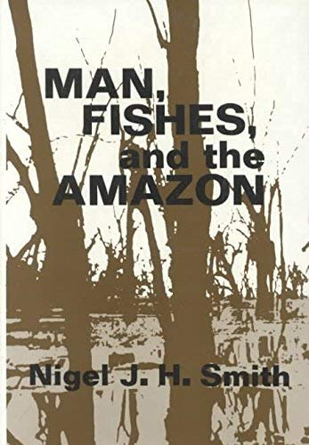 9780231051569: Man, Fishes, and the Amazon