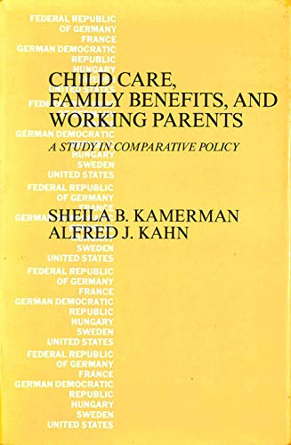 Child Care, Family Benefits and Working Parents: Kamerman, Sheila B.