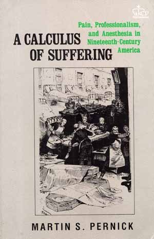 9780231051873: A Calculus of Suffering: Pain, Professionalism and Anesthesia in Nineteenth-Century America