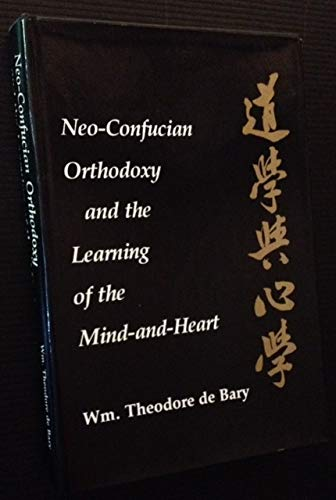 9780231052283: Neo-Confucian Orthodoxy and the Learning of the Mind-and-Heart (Neo-Confucian Studies)