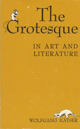 the GROTESQUE in ART and LITERATURE *: KAYSER, Wolfgang; WEISSTEIN, Ulrich