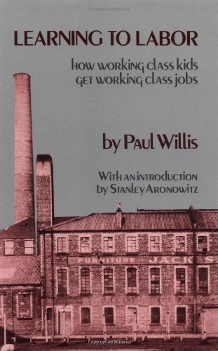 9780231053570: Learning to Labor: How Working Class Kids Get Working Class Jobs