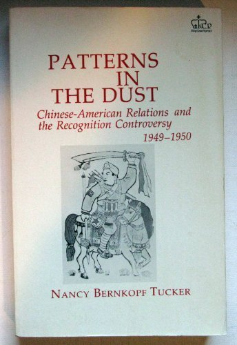 9780231053631: Patterns in the Dust: Chinese-American Relations and the Recognition Controversy, 1949-1950