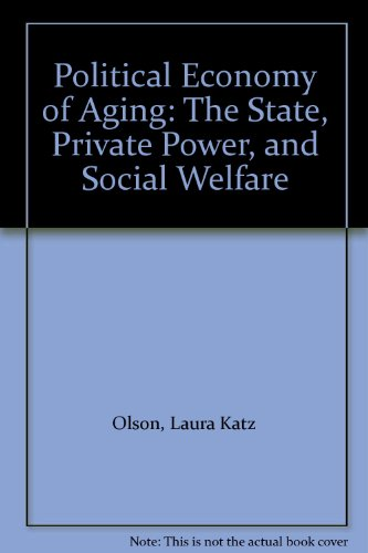 Political Economy of Aging: The State, Private: Olson, Laura Katz