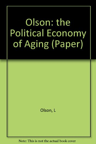 The Political Economy of Aging: The State,: Olson, Laura Katz