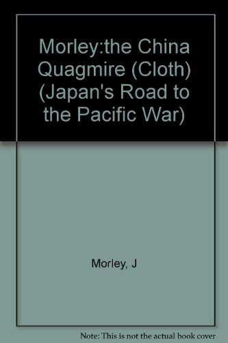 9780231055222: The China Quagmire: Japan's Expansion on the Asian Continent, 1933-1941 (JAPAN'S ROAD TO THE PACIFIC WAR)