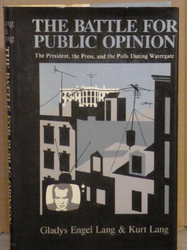 9780231055482: The Battle for Public Opinion: The President, the Press and the Polls During Watergate