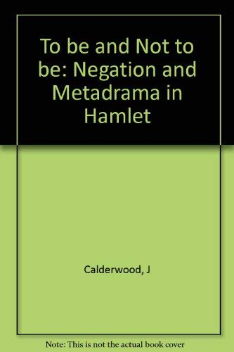 9780231056281: To Be and Not to Be: Negation and Metadrama in Hamlet
