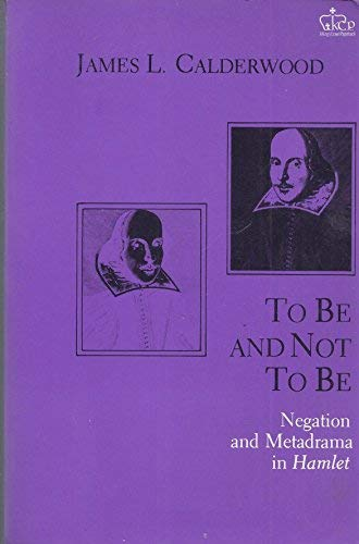9780231056298: To be and Not to be: Negation and Metadrama in Hamlet