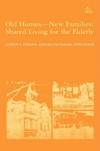 Old Homes, New Families: Shared Living for the Elderly (Columbia Studies of Social Gerontology &amp...