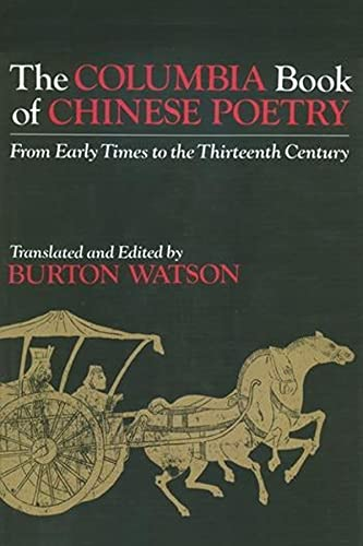 9780231056830: The Columbia Book of Chinese Poetry: From Early Times to the Thirteenth Century (Translations from the Asian Classics)