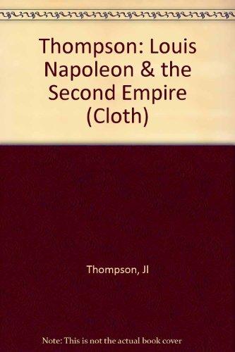 9780231056847: Thompson: Louis Napoleon & the Second Empire (Cloth)