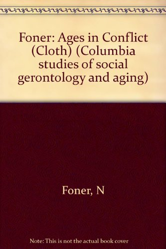 9780231056960: Foner: Ages in Conflict (Cloth) (Columbia studies of social gerontology and aging)