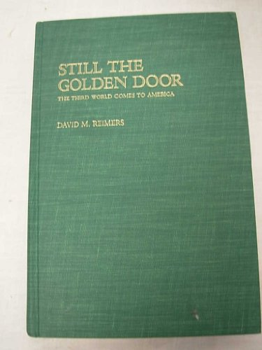 Still the Golden Door: The Third World Comes to America: Reimers, David M.