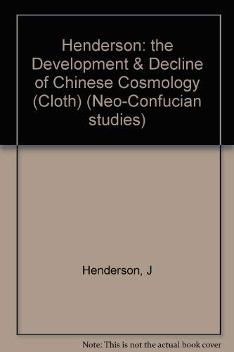 9780231057721: The Development & Decline of Chinese Cosmology (Neo-Confucian Studies)
