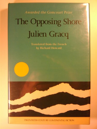 9780231057882: The Gracq: the Opposing Shore (Cloth) (Twentieth-century continental fiction)