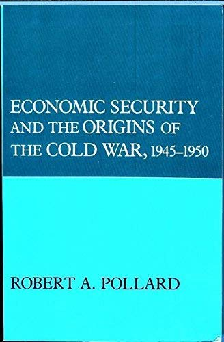 Economic Security and the Origins of the Cold War, 1945-1950 (Political Economy of Internatinal Ch)...