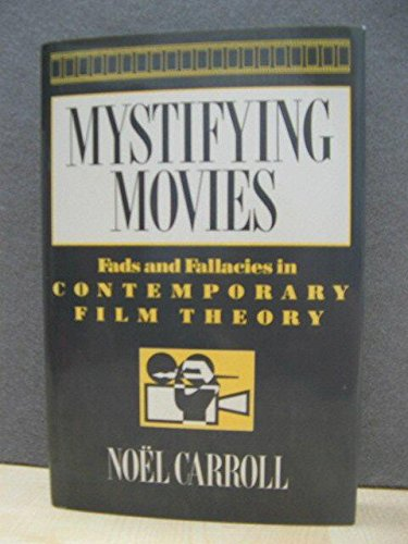 Mystifying Movies: Fads and Fallacies in Contemporary Film Theory: Carroll, Noel