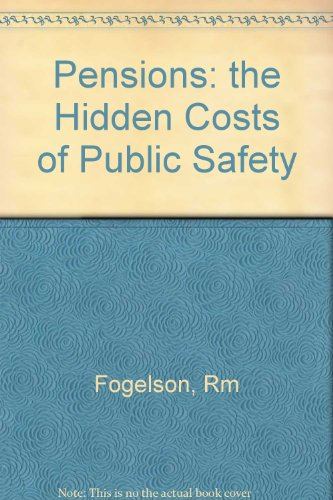 Pensions The Hidden Costs Of Public Safety: Fogelson, Robert M.