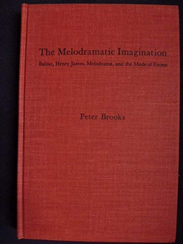 9780231060066: The Melodramatic Imagination: Balzac, Henry James and the Mode of Excess