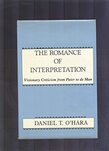 9780231060684: The Romance of Interpretation: Visionary Criticism from Pater to De Man