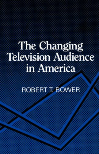 The Changing Television Audience in America (Hardback): Robert T. Bower